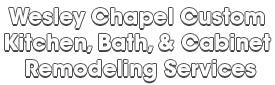 Wesley Chapel Custom Kitchen, Bath, & Cabinet Remodeling Services_wht-We do kitchen & bath remodeling, home renovations, custom lighting, custom cabinet installation, cabinet refacing and refinishing, outdoor kitchens, commercial kitchen, countertops, and more